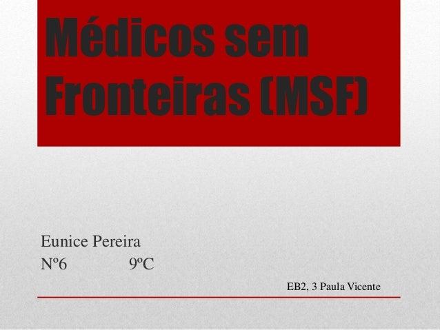 Médicos sem Fronteiras (MSF) Eunice Pereira Nº6 9ºC EB2, 3 Paula Vicente