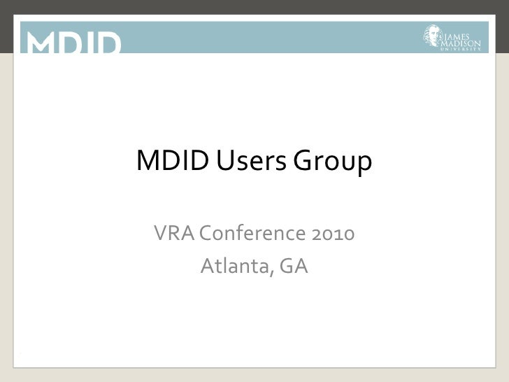 MDID Users Group<br />VRA Conference 2010<br />Atlanta, GA<br />