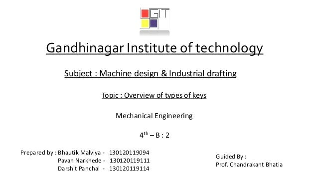 Gandhinagar Institute of technology Subject : Machine design & Industrial drafting Topic : Overview of types of keys Mecha...