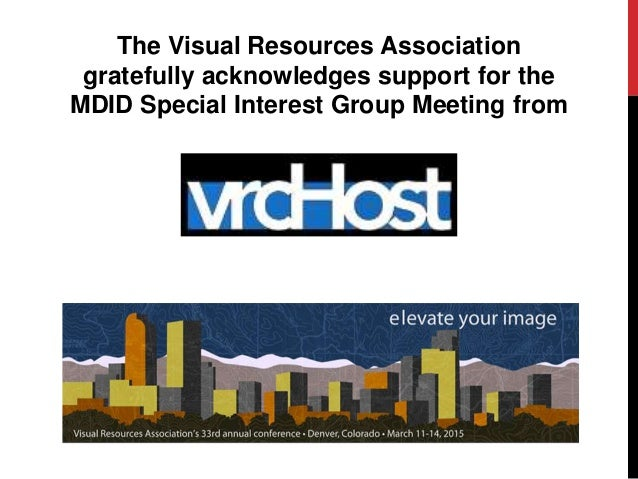The Visual Resources Association gratefully acknowledges support for the MDID Special Interest Group Meeting from