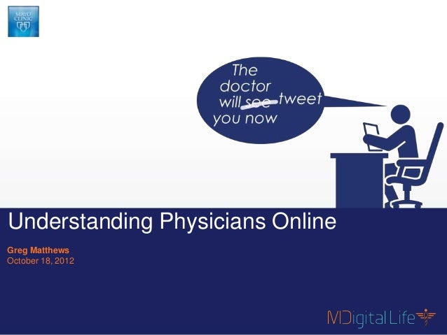 Understanding Physicians OnlineGreg MatthewsOctober 18, 2012    Contents are proprietary and confidential.1               ...