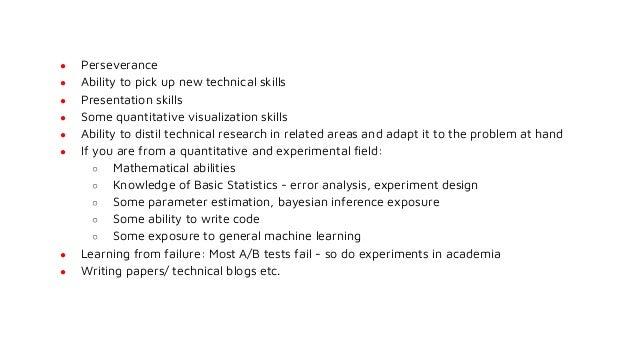 ● Perseverance ● Ability to pick up new technical skills ● Presentation skills ● Some quantitative visualization skills ● ...