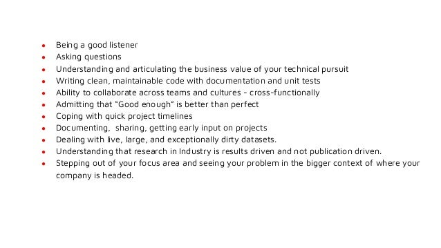 ● Being a good listener ● Asking questions ● Understanding and articulating the business value of your technical pursuit ●...