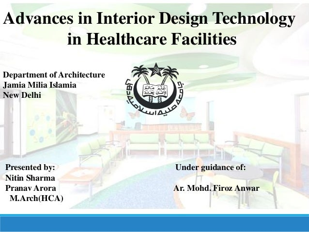 Advances in Interior Design Technology in Healthcare Facilities Department of Architecture Jamia Milia Islamia New Delhi P...