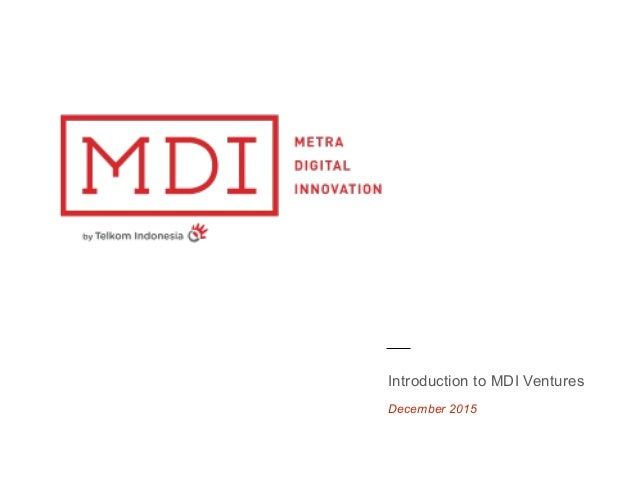 December 2015 Introduction to MDI Ventures