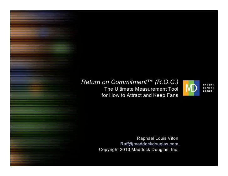 Return on Commitment™ (R.O.C.)                                 The Ultimate Measurement Tool                              ...