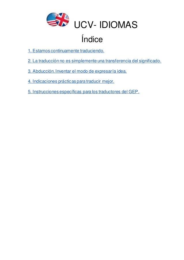 UCV- IDIOMAS Índice 1. Estamos continuamente traduciendo. 2. La traducción no es simplemente una transferencia del signifi...