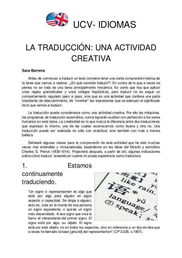 UCV- IDIOMAS LA TRADUCCIÓN: UNA ACTIVIDAD CREATIVA Sara Barrena Antes de comenzar a traducir un texto conviene tener una c...