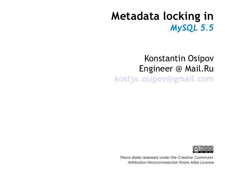 Metadata locking in                           MySQL 5.5        Konstantin Osipov      Engineer @ Mail.Rukostja.osipov@gmai...