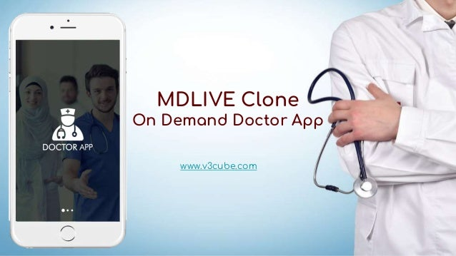 MDLIVE Clone On Demand Doctor App www.v3cube.com