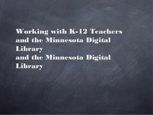 Working with K-12 Teachers and the Minnesota Digital Library and the Minnesota Digital Library