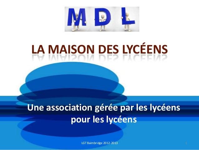 LA MAISON DES LYCÉENSUne association gérée par les lycéens          pour les lycéens             LGT Baimbridge 2012-2013 ...