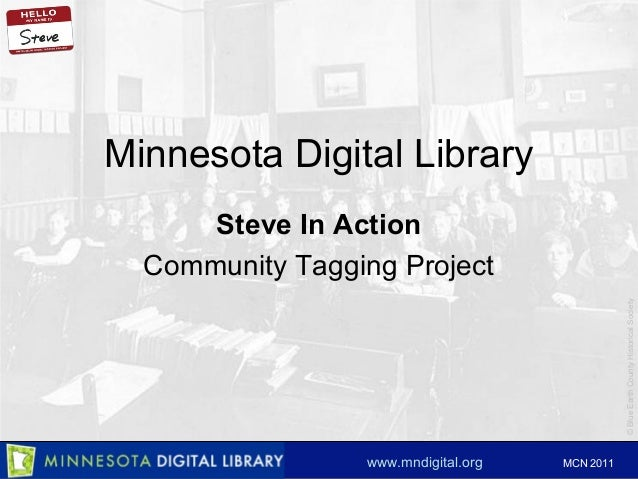 ©BlueEarthCountyHistoricalSociety www.mndigital.org MCN 2011 Minnesota Digital Library Steve In Action Community Tagging P...
