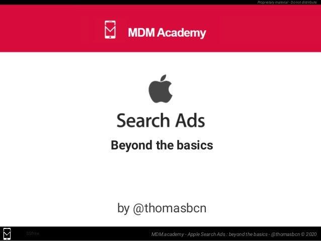 MDM.academy - Apple Search Ads : beyond the basics - @thomasbcn © 2020SSfree Proprietary material - Do not distribute Beyo...