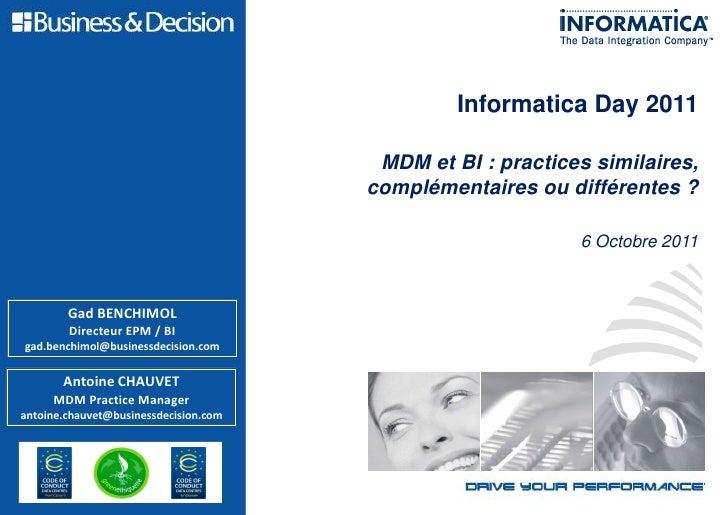 Informatica Day 2011                                        MDM et BI : practices similaires,                             ...