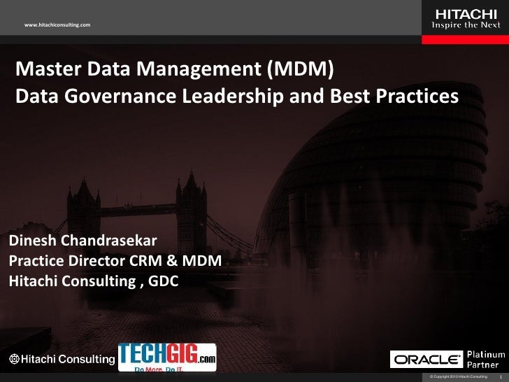 www.hitachiconsulting.comMaster Data Management (MDM)Data Governance Leadership and Best PracticesDinesh ChandrasekarPract...