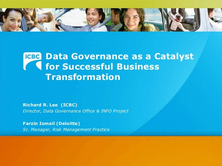 Data Governance as a Catalyst for Successful Business Transformation<br />Richard R. Lee  (ICBC)<br />Director, Data Gover...