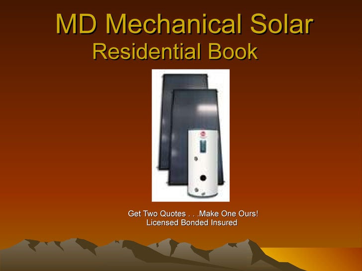 MD Mechanical Solar Residential Book  Get Two Quotes . . .Make One Ours! Licensed Bonded Insured