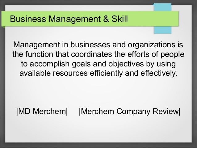 Business Management & Skill Management in businesses and organizations is the function that coordinates the efforts of peo...