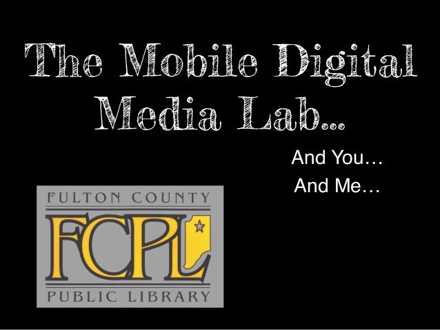 The Mobile Digital Media Lab… And You… And Me…