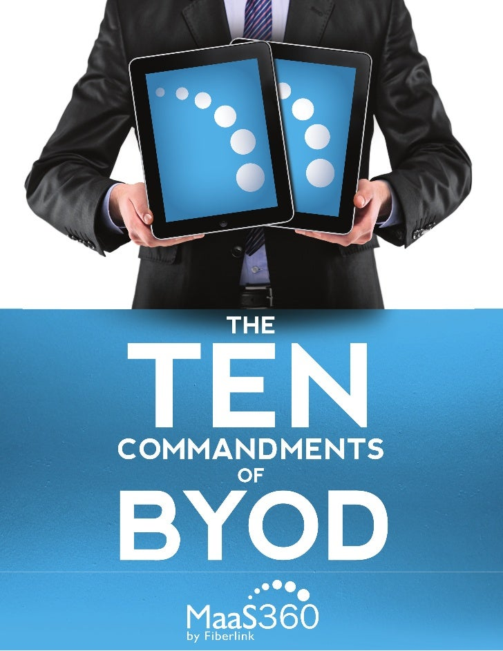 The Ten Commandments of Bring Your Own DeviceThou Shalt Allow BYODThe rapid proliferation of mobile devices entering the w...