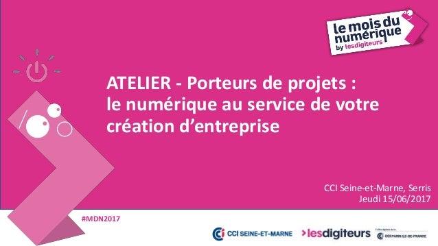 #MDN2017 ATELIER – Porteurs de projets : le numérique au service de votre création d'entreprise • Animateur : Didier POIRI...