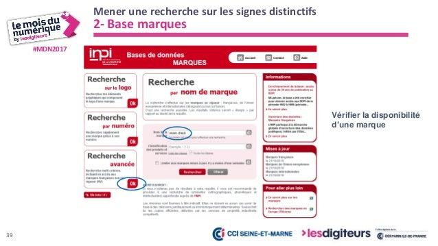 #MDN2017 Rechercher dans les bases de données en ligne : inpi.fr 2- Base marques • Ne pas s'arrêter au premier résultat ca...
