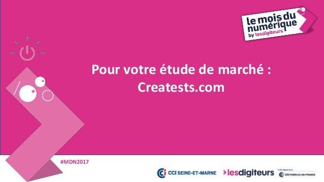 #MDN2017 Pour votre étude de marché : Creatests.com Notre spécialité : Etudes de marché quantitatives pour entrepreneurs E...