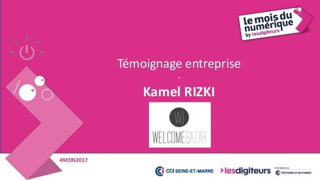 #MDN2017 29  Communiquer efficacement sur 1 SEUL canal digital Kamel RIZKI / Gérant autrement