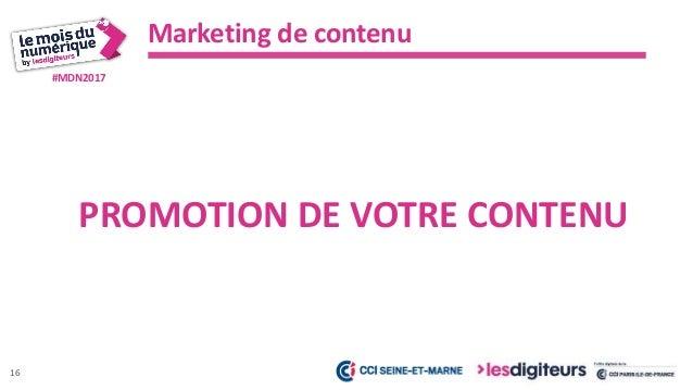 #MDN2017 Marketing de contenu 17 NARIMEN TROUVER DE NOUVEAUX CLIENTS Augmentation du trafic de 30% sur le blog. ACTIONS - ...
