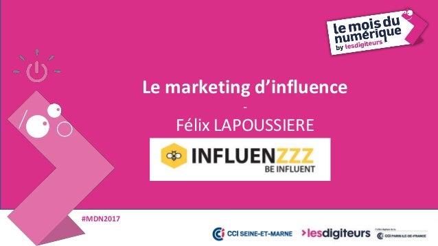#MDN2017 INFLUENZZZ 26 Fondée il y a un an par Félix LAPOUSSIERE, Lisa MADI et Sébastien MONNIER, ex- Googler, fondateur d...