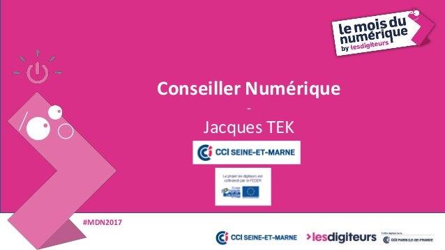 #MDN2017 Jacques TEK - Conseiller Numérique, CCI Seine-et-Marne 42 Rôles & missions • Accompagner les entreprises TPE et P...