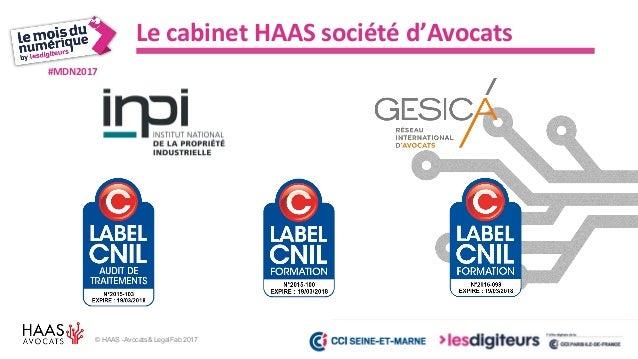 #MDN2017 © HAAS -Avocats& LegalFab 2017 Les principes directeurs : finalité Recueil des données pour un usage déterminé et...