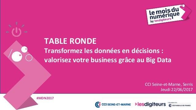 #MDN2017 TABLE RONDE : Transformez les données en décisions : valorisez votre business grâce au Big Data • Animateur : Sté...
