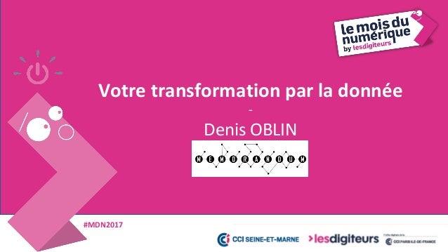 #MDN2017 Mémorandum accompagne votre transformation par la donnée 8 • Transformer vos process avec vos données • Vous guid...