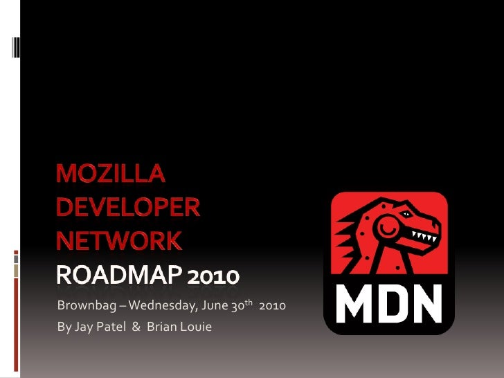 Mozilla Developer Network  RoadMAP2010<br />Brownbag – Wednesday, June 30th  2010 <br />By Jay Patel  &  Brian Louie<br />