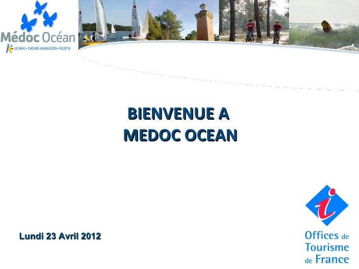 BIENVENUE A                      MEDOC OCEANLundi 23 Avril 2012