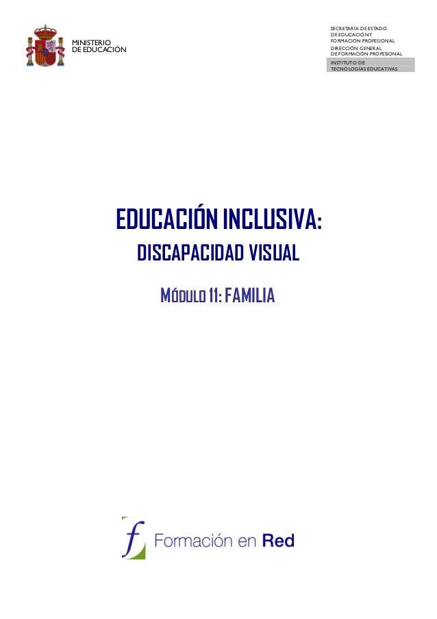 EDUCACIÓN INCLUSIVA: DISCAPACIDAD VISUAL SECRETARÍA DE ESTADO DE EDUCACIÓNY FORMACIÓN PROFESIONAL DIRECCIÓN GENERAL DE FOR...