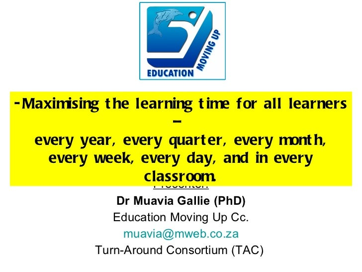 Presenter: Dr Muavia Gallie (PhD) Education Moving Up Cc. [email_address] Turn-Around Consortium (TAC)  <ul><li>Maximising...