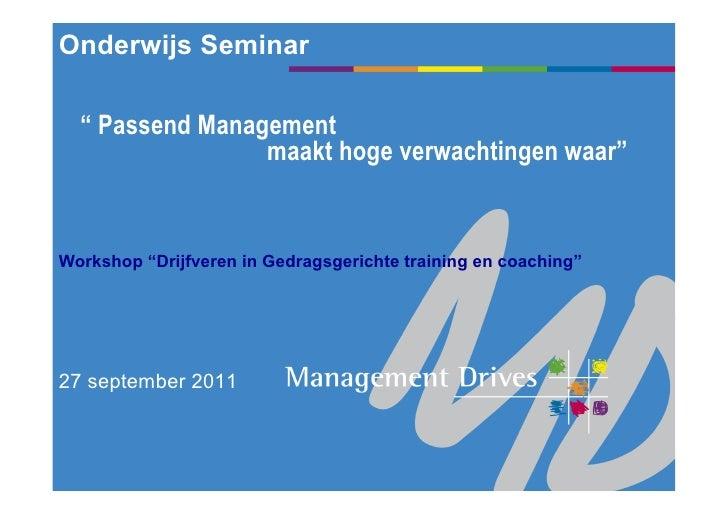 """Onderwijs Seminar  """" Passend Management                 maakt hoge verwachtingen waar""""Workshop """"Drijfveren in Gedragsgeric..."""