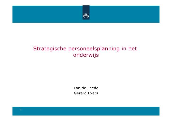 Strategische personeelsplanning in het                  onderwijs                  Ton de Leede                  Gerard Ev...