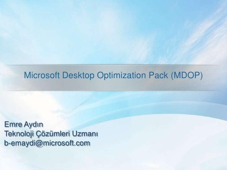 Microsoft Desktop Optimization Pack (MDOP)     Emre Aydın Teknoloji Çözümleri Uzmanı b-emaydi@microsoft.com