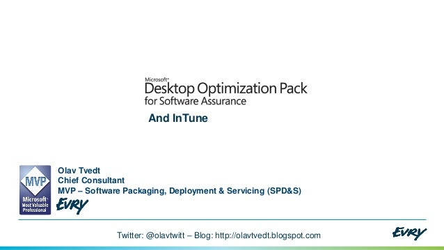 And InTune  Olav Tvedt Chief Consultant MVP – Software Packaging, Deployment & Servicing (SPD&S)  Twitter: @olavtwitt – Bl...