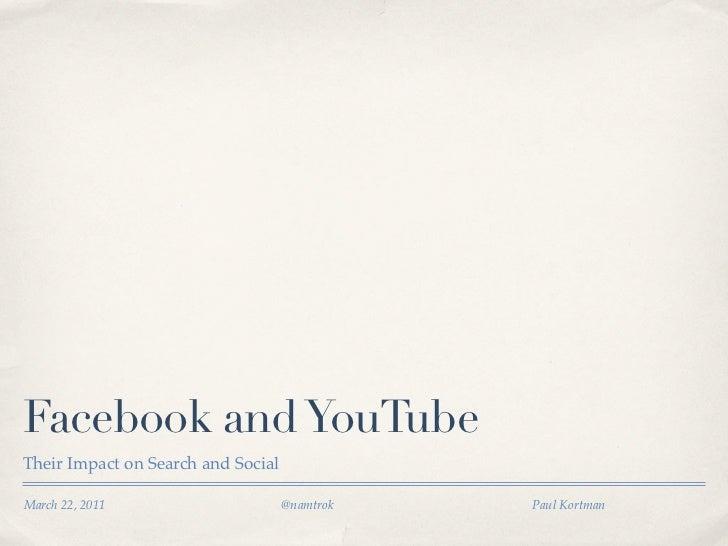 Facebook and YouTubeTheir Impact on Search and SocialMarch 22, 2011                      @namtrok   Paul Kortman