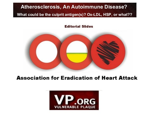 Editorial Slides VP Watch, December 19, 2001, Volume 1, Issue 38 Atherosclerosis, An Autoimmune Disease? What could be the...