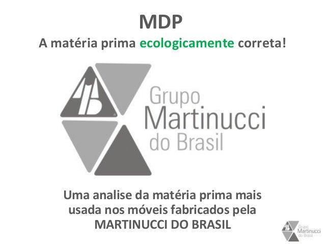 MDP A matéria prima ecologicamente correta! Uma analise da matéria prima mais usada nos móveis fabricados pela MARTINUCCI ...
