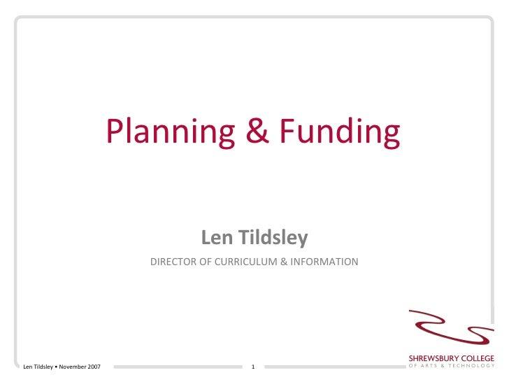 Planning & Funding Len Tildsley DIRECTOR OF CURRICULUM & INFORMATION Len Tildsley • November 2007