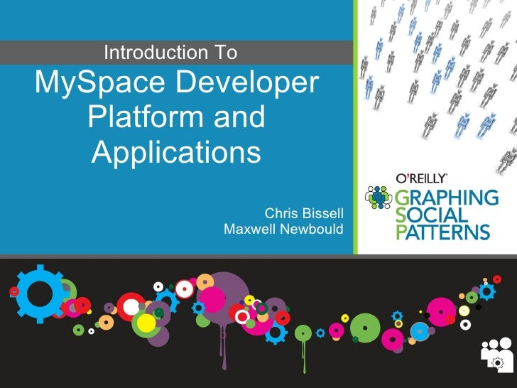 MySpace Developer Platform and Applications Chris Bissell Maxwell Newbould Introduction To