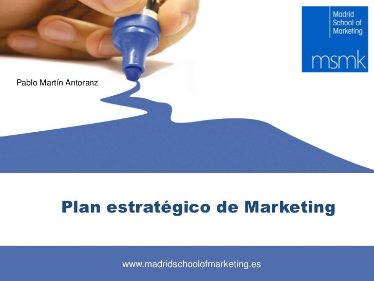 Pablo Martín Antoranz           Plan estratégico de Marketing                        www.madridschoolofmarketing.es