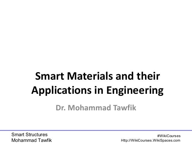 Smart Materials and their  Applications in Engineering  Smart Structures  Mohammad Tawfik  #WikiCourses  Dr. Mohammad Tawf...